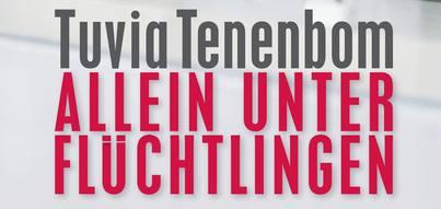 """Zur Absage der Lesung """"Allein unter Flüchtlingen"""" mit Tuvia Tenenbom"""
